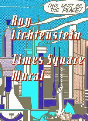 Roy Lichtenstein: Times Square Mural  by  Roy Lichtenstein