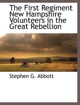The First Regiment New Hampshire Volunteers in the Great Rebellion  by  Stephen G. Abbott