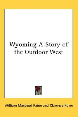 Wyoming a Story of the Outdoor West William MacLeod Raine