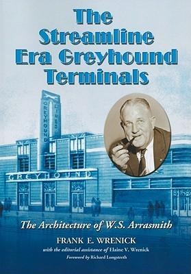 The Streamline Era Greyhound Terminals: The Architecture of W.S. Arrasmith Frank E. Wrenick