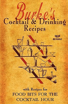 Burkes Cocktail & Drinking Recipes 1936 Reprint: With Recipes for Food Bits for the Cocktail Hour  by  Ross Brown