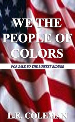 We the People of Colors: For Sale to the Lowest Bidder Larry E. Coleman