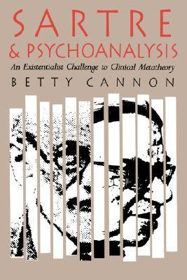 Sartre and Psychoanalysis: An Existentialist Challenge to Clinical Metatheory Betty Cannon
