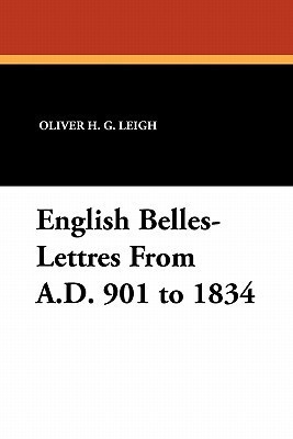English Belles-Lettres from A.D. 901 to 1834  by  Oliver H.G. Leigh