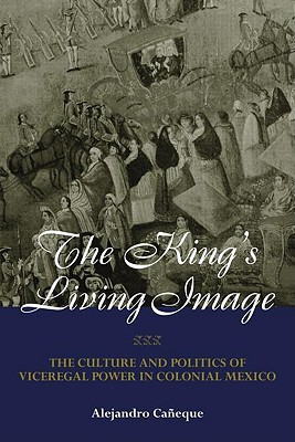 The Kings Living Image in Colonial Mexico Alejandro Caneque