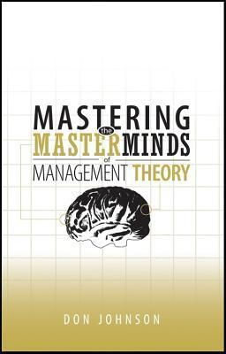 Mastering the Masterminds of Management Theory  by  Don Johnson