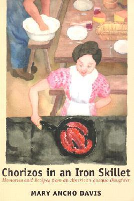 Chorizos In An Iron Skillet: Memories And Recipes From An American Basque Daughter  by  Mary Ancho Davis