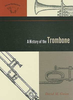 A History of the Trombone David M. Guion