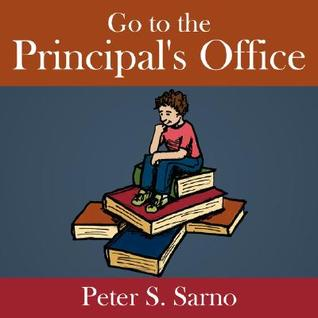 Go to the Principals Office  by  Peter S. Sarno