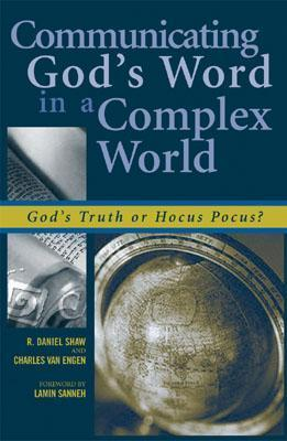 Communicating Gods Word in a Complex World: Gods Truth or Hocus Pocus?  by  R. Daniel Shaw