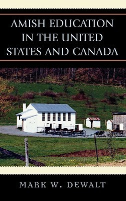 Amish Education in the United States and Canada  by  Mark William Dewalt