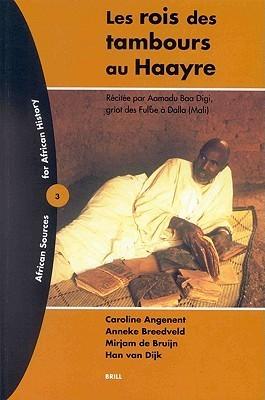 Les Rois Des Tambours Au Haayre: Recitee Per Aamadu Baa Digi, Griot Des Fulbe Dalla  by  Caroline Angenent