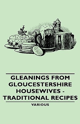 Gleanings from Gloucestershire Housewives - Traditional Recipes Various