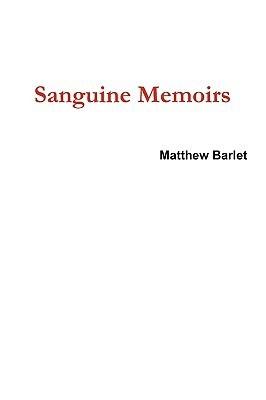 Sanguine Memoirs Matthew Barlet