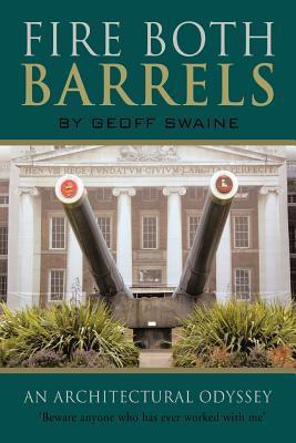 Fire Both Barrels: An Architectural Odyssey Geoff Swaine