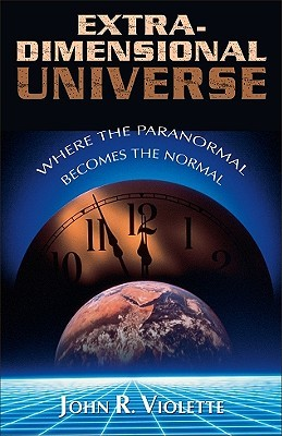 Extra-Dimensional Universe: Where the Paranormal Becomes Normal John R. Violette