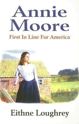 Annie Moore: First in Line for America  by  Eithne Loughrey