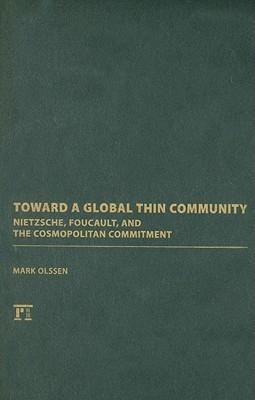 Toward a Global Thin Community: Nietzsche, Foucault, and the Cosmopolitan Commitment  by  Mark Olssen