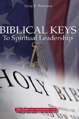 Biblical Keys to Spiritual Leadership  by  Terry Redmon