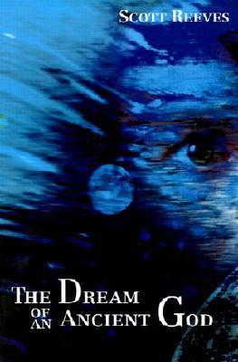 The Dream of an Ancient God Scott Reeves