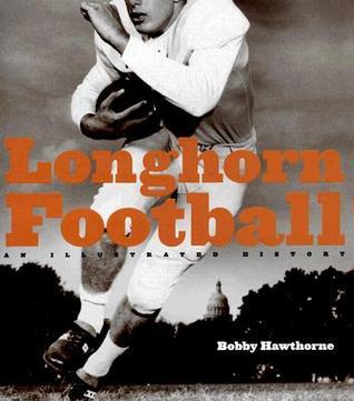 Longhorn Football: An Illustrated History  by  Bobby Hawthorne