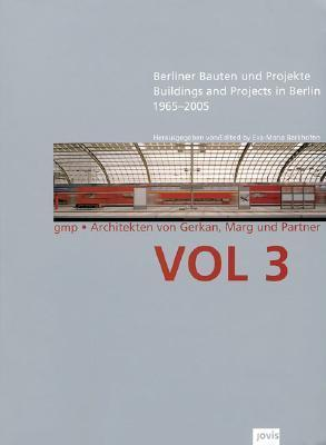 GMP: Buildings and Projects in Berlin 1965-2005: Volume 3 GMP