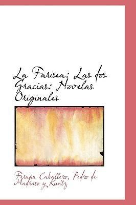 La Farisea: Las DOS Gracias: Novelas Originales  by  Pedro de Madraso