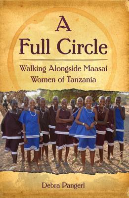 A Full Circle: Walking Alongside Maasai Women of Tanzania Debra Pangerl