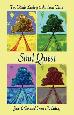 Soul Quest: Two Roads Leading to the Same Place Janet E Rose