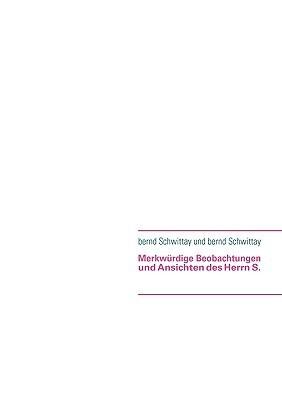 Merkwrdige Beobachtungen Und Ansichten Des Herrn S Bernd Schwittay