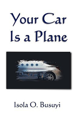 Your Car Is a Plane Isola O. Busuyi