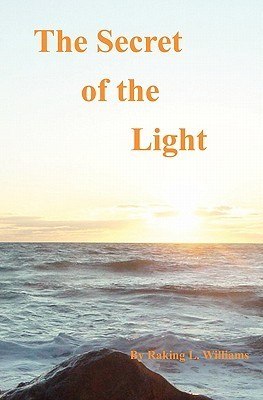 The Secret of the Light: Divine Order of Truth Raking L. Williams