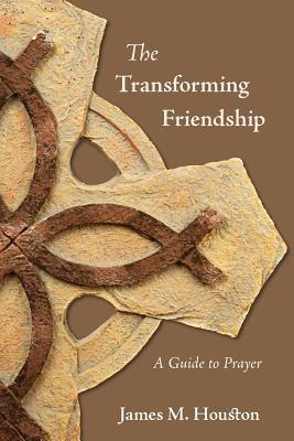 The Transforming Friendship: A Guide to Prayer James M. Houston