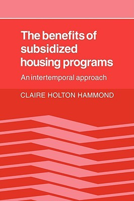 The Benefits of Subsidized Housing Programs: An Intertemporal Approach Claire Holton Hammond