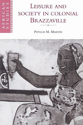 Leisure and Society in Colonial Brazzaville Phyllis Martin