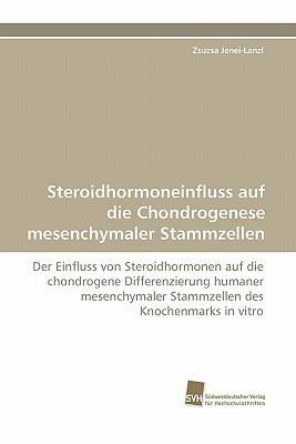 Steroidhormoneinfluss Auf Die Chondrogenese Mesenchymaler Stammzellen Zsuzsa Jenei-Lanzl