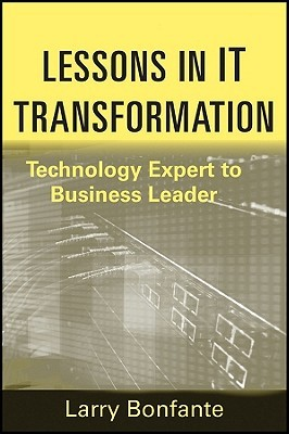 Lessons in It Transformation: Technology Expert to Business Leader Larry Bonfante