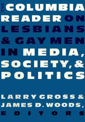 The Columbia Reader on Lesbians & Gay Men in Media, Society, and Politics Larry Gross