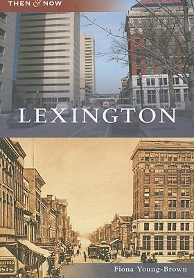 Lexington, Kentucky (Then and Now)  by  Fiona Young-Brown