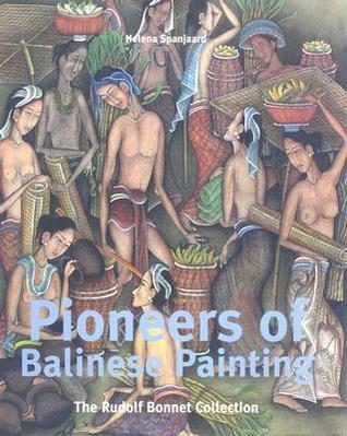Pioneers of Balinese Painting  by  Helena Spanjaard