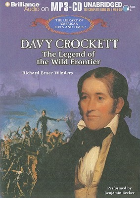 Davy Crockett: The Legend of the Wild Frontier  by  Richard Bruce Winders