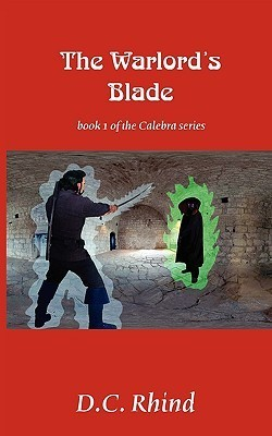 The Warlords Blade: Book 1 Of The Calebra Series D.C. Rhind