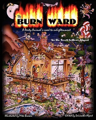 The Burn Ward: A Party Animals Road to Enlightenment  by  Dr Scott Jeffrey Alpert