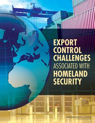 Export Control Challenges Associated with Homeland Security Committee on Homeland Security and Expor