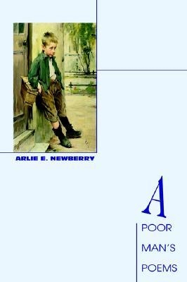 A Poor Mans Poems Arlie E. Newberry