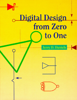 Digital Design from Zero to One  by  Jerry D. Daniels
