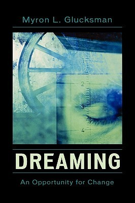 Dreaming: An Opportunity for Change Myron L. Glucksman