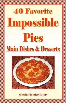 40 Favorite Impossible Pies: Main Dishes & Desserts  by  Gloria Hander Lyons