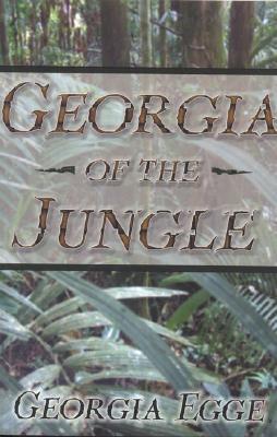 Georgia of the Jungle  by  Georgia Egge