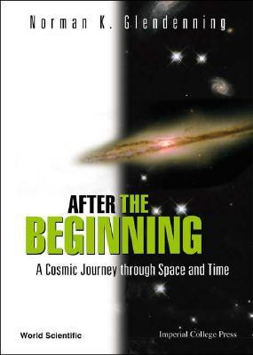 After the Beginning: A Cosmic Journey Through Space and Time  by  Norman K. Glendenning